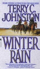 Winter Rain - A Novel ebook by Terry C. Johnston