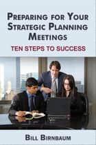 Preparing for Your Strategic Planning Meetings 電子書籍 by Bill Birnbaum