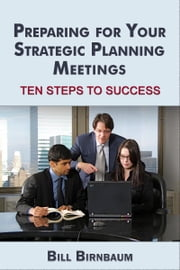 Preparing for Your Strategic Planning Meetings ebook by Bill Birnbaum