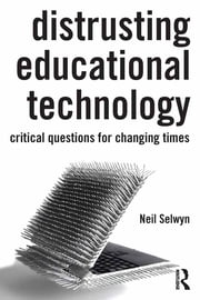 Distrusting Educational Technology - Critical Questions for Changing Times ebook by Neil Selwyn