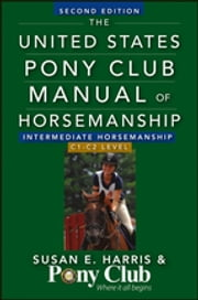 The United States Pony Club Manual Of Horsemanship Intermediate Horsemanship (C Level) ebook by Susan E. Harris