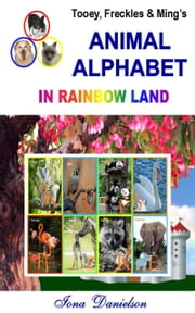 Tooey, Freckles and Ming's Animal Alphabet In Rainbow Land ebook by Iona Danielson