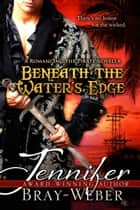Beneath The Water's Edge ebook by Jennifer Bray-Weber