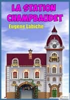 La Station Champbaudet ebook by Eugène Labiche