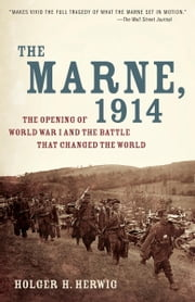 The Marne, 1914 - The Opening of World War I and the Battle That Changed the World ebook by Holger H. Herwig
