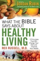 What the Bible Says About Healthy Living ebook by Rex M.D. Russell, Jordan Rubin