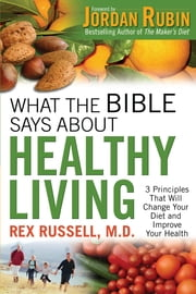 What the Bible Says About Healthy Living ebook by Rex M.D. Russell,Jordan Rubin
