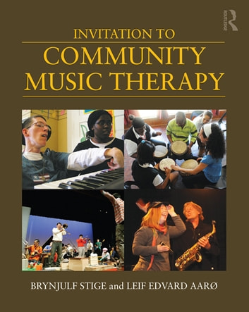 Invitation to Community Music Therapy eBook by Brynjulf Stige,Leif Edvard Aarø