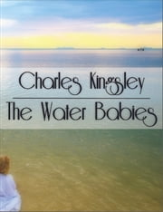 The Water Babies, Illustrated - Water-Babies, a Fairy Tale for a Land-Baby ebook by Charles Kingsley