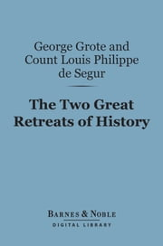 The Two Great Retreats of History (Barnes & Noble Digital Library) ebook by George Grote, Count Louis  Philippe de Segur