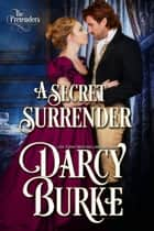 A Secret Surrender eBook by Darcy Burke