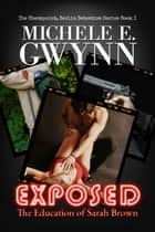 Exposed: The Education of Sarah Brown ebook by Michele E. Gwynn