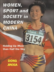 Women, Sport and Society in Modern China - Holding up More than Half the Sky ebook by Dong Jinxia