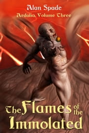 Ardalia: The Flames of the Immolated (Book Three) 電子書 by Alan Spade