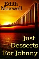 Just Desserts for Johnny ebook by Edith Maxwell