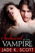 Seduced by the Vampire ebook by