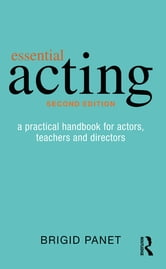 Essential Acting - A Practical Handbook for Actors, Teachers and Directors ebook by Brigid Panet