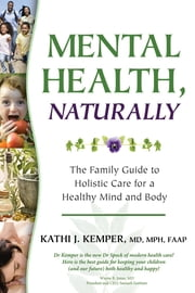 Mental Health, Naturally - The Family Guide to Holistic Care for a Healthy Mind and Body ebook by Kathi  J. Kemper