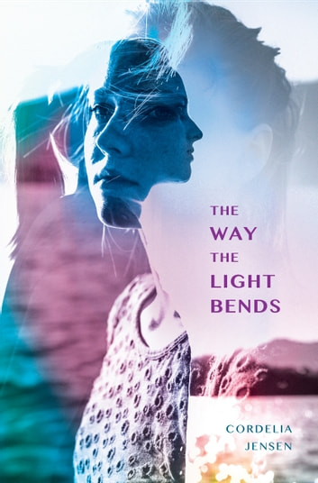 The Way The Light Bends ebook by Cordelia Jensen