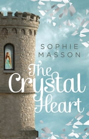 The Crystal Heart ebook by Sophie Masson