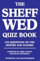 The Sheff Wed Quiz Book - 250 Questions on the History and Players ebook by Chris Cowlin
