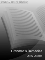 Grandma's Remedies - A Guide to Traditional Cures and Treatments from Mustard Poultices to Rosehip Syrup ebook by Cherry Chappell