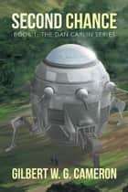 Second Chance - Book 1: The Dan Carlin Series ebook by GILBERT W. G. CAMERON