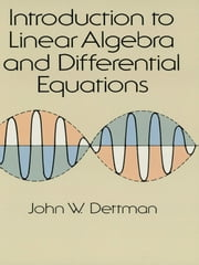 Introduction to Linear Algebra and Differential Equations ebook by John W. Dettman