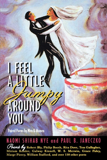 I Feel a Little Jumpy Around You - A Book of Her Poems & His Poems Collected in Pairs ebook by Naomi Shihab Nye,Paul B. Janeczko