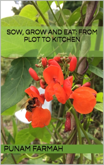Sow, Grow and Eat: From Plot to Kitchen ebook by Punam Farmah