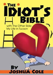 The Idiot's Bible - with The Other Side: My Life in Tucson ebook by Joshua Cole