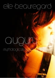 Augury (Mythologicals Saga | Two) ebook by Elle Beauregard