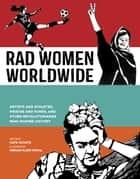 Rad Women Worldwide - Artists and Athletes, Pirates and Punks, and Other Revolutionaries Who Shaped History ebook by Kate Schatz, Miriam Klein Stahl
