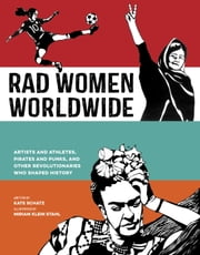 Rad Women Worldwide - Artists and Athletes, Pirates and Punks, and Other Revolutionaries Who Shaped History ebook by Kobo.Web.Store.Products.Fields.ContributorFieldViewModel