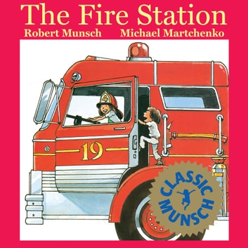 The Fire Station: Read-Aloud Edition - Read-Aloud Edition ebook by Robert Munsch