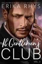 Il Gentlemen's Club, volume tre - La serie Il Gentlemen's Club, #3 eBook by Erika Rhys