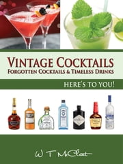 Vintage Cocktails - Forgotten Cocktails and Timeless Drinks ebook by W T McCleat