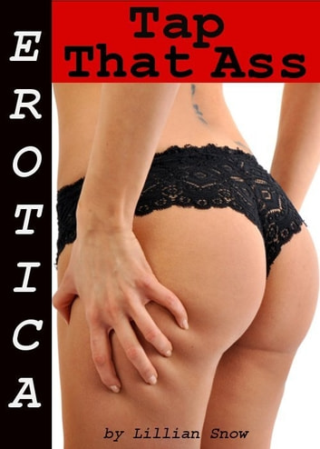 Erotica: Tap That Ass, Tales of Sex ebook by Lillian Snow