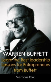 Warren Buffett: Learn the Best Leadership Lessons for Entrepreneurs from Buffett ebook by Vernon Fox