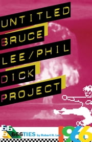 Untitled Bruce Lee/Phil Dick Project ebook by Robert N. Lee