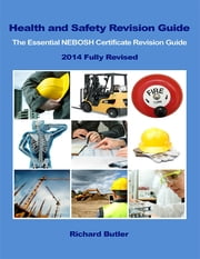 Health and Safety Revision Guide - The Essential NEBOSH Certificate Revision Guide ebook by Richard Butler