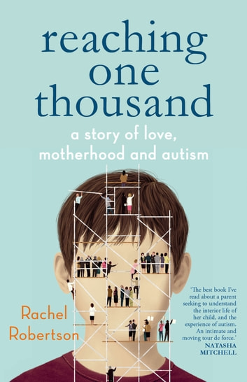 Reaching One Thousand - A Story of Love, Motherhood and Autism ebook by Rachel Robertson