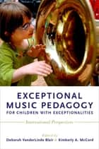 Exceptional Music Pedagogy for Children with Exceptionalities ebook by Deborah VanderLinde Blair,Kimberly A. McCord