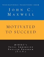 Motivated to Succeed - Inspirational Selections from John C. Maxwell ebook by John C. Maxwell