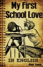 My First School Love ebook by Rajat Kumar