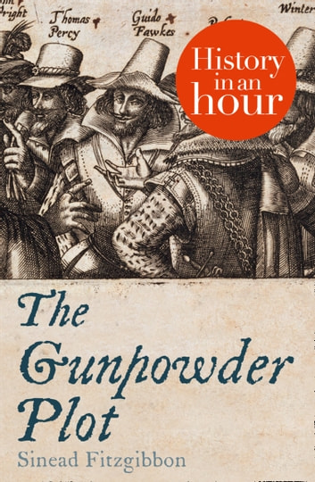 The Gunpowder Plot: History in an Hour 電子書 by Sinead Fitzgibbon