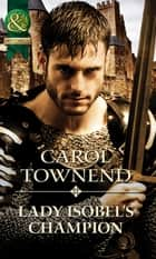 Lady Isobel's Champion (Mills & Boon Historical) (Knights of Champagne, Book 1) ebook by Carol Townend