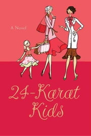 24-Karat Kids - A Novel ebook by Judy Goldstein,Sebastian Stuart
