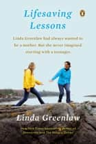 Lifesaving Lessons - Notes from an Accidental Mother ebook by Linda Greenlaw