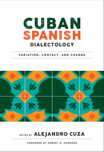 Cuban Spanish Dialectology - Variation, Contact, and Change ebook by